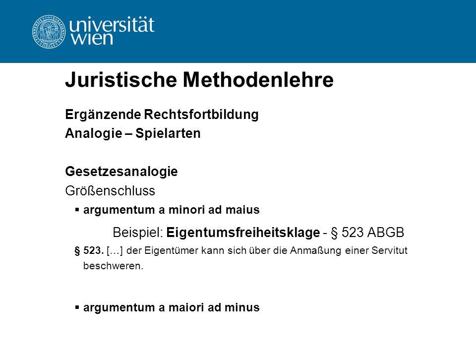 Juristische Methodenlehre Ergänzende Rechtsfortbildung Analogie – Spielarten Gesetzesanalogie Größenschluss  argumentum a minori ad maius Beispiel: E