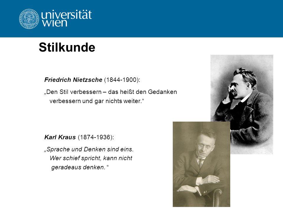 """Stilkunde Friedrich Nietzsche (1844-1900): """"Den Stil verbessern – das heißt den Gedanken verbessern und gar nichts weiter."""" Karl Kraus (1874-1936): """"S"""