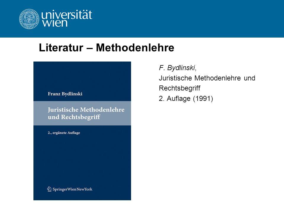 Literatur – Methodenlehre F. Bydlinski, Juristische Methodenlehre und Rechtsbegriff 2. Auflage (1991)