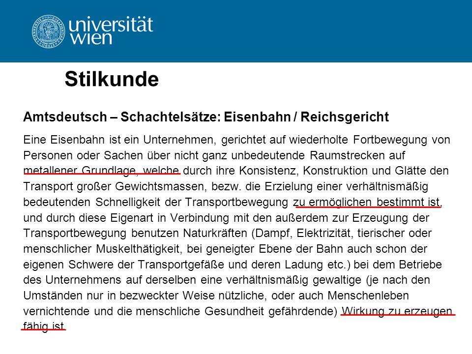 Stilkunde Amtsdeutsch – Schachtelsätze: Eisenbahn / Reichsgericht Eine Eisenbahn ist ein Unternehmen, gerichtet auf wiederholte Fortbewegung von Perso