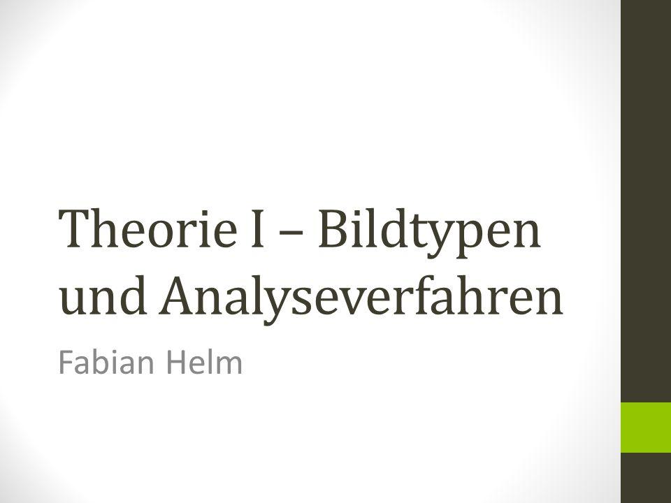 Theorie I – Bildtypen und Analyseverfahren Fabian Helm