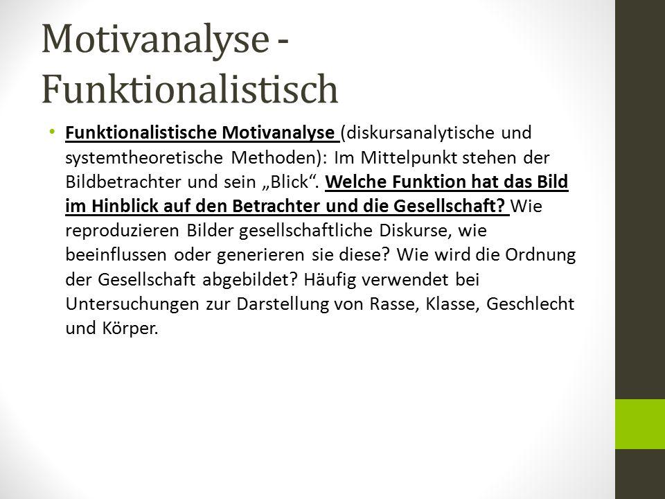 Motivanalyse - Funktionalistisch Funktionalistische Motivanalyse (diskursanalytische und systemtheoretische Methoden): Im Mittelpunkt stehen der Bildb