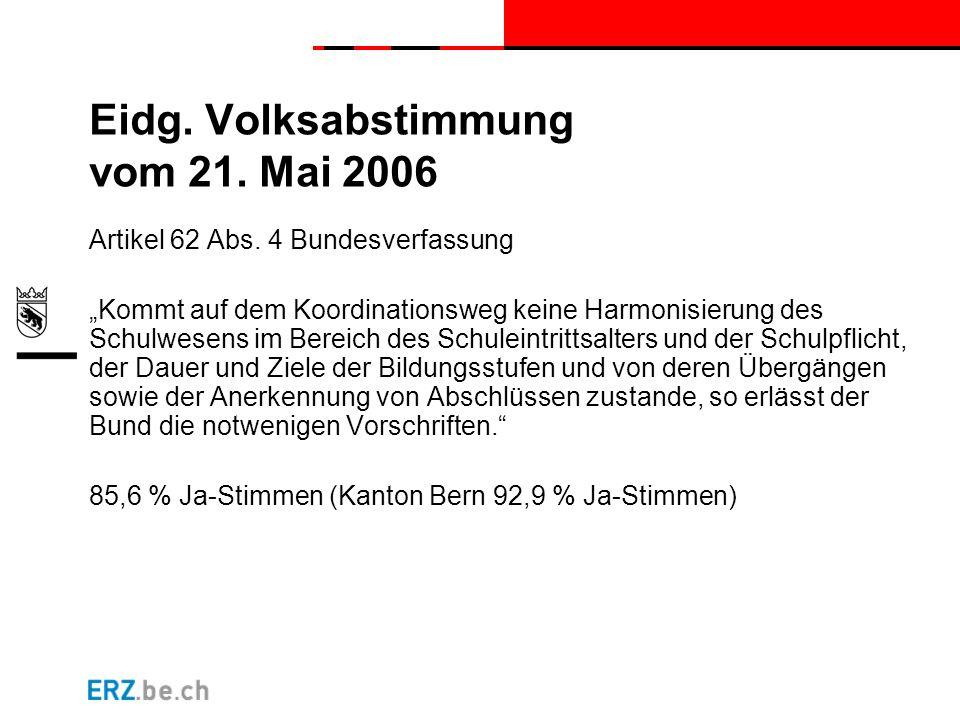 """Eidg. Volksabstimmung vom 21. Mai 2006 Artikel 62 Abs. 4 Bundesverfassung """"Kommt auf dem Koordinationsweg keine Harmonisierung des Schulwesens im Bere"""