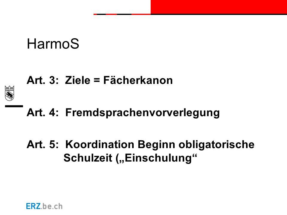 """HarmoS Art. 3: Ziele = Fächerkanon Art. 4: Fremdsprachenvorverlegung Art. 5: Koordination Beginn obligatorische Schulzeit (""""Einschulung"""""""