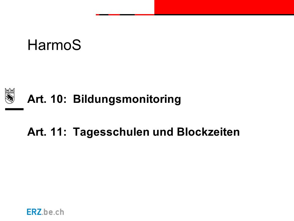 HarmoS Art. 10: Bildungsmonitoring Art. 11: Tagesschulen und Blockzeiten