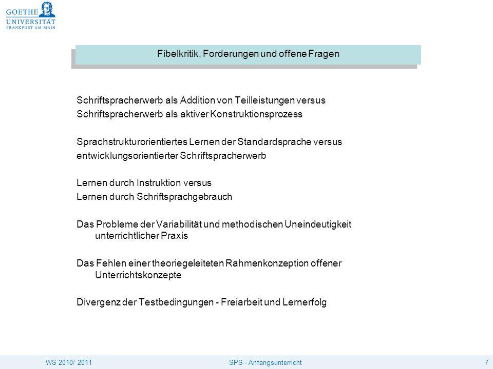 7SPS - AnfangsunterrichtWS 2010/ 2011 Fibelkritik, Forderungen und offene Fragen Schriftspracherwerb als Addition von Teilleistungen versus Schriftspr