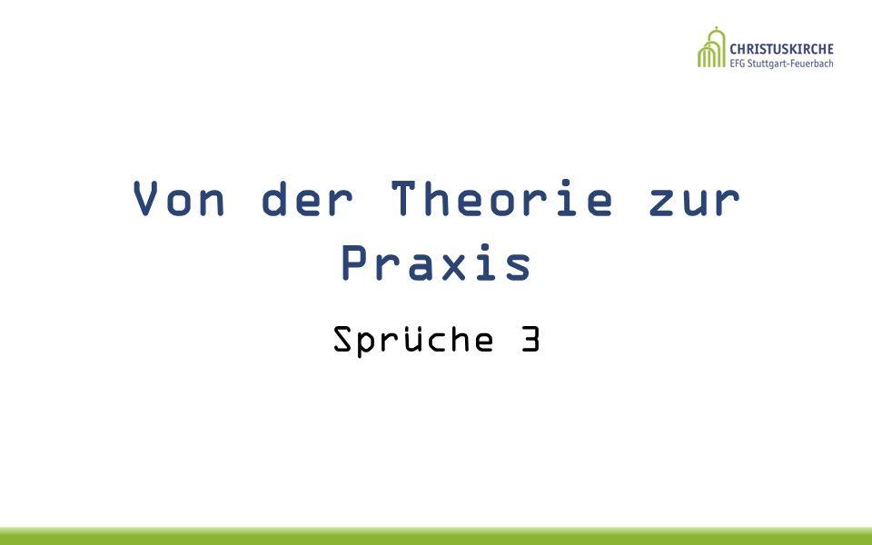 Von der Theorie zur Praxis Sprüche 3