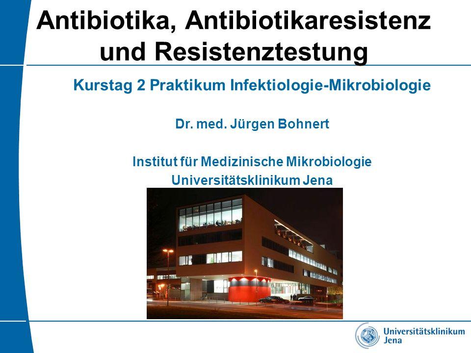 Antibiotika, Antibiotikaresistenz und Resistenztestung Kurstag 2 Praktikum Infektiologie-Mikrobiologie Dr. med. Jürgen Bohnert Institut für Medizinisc