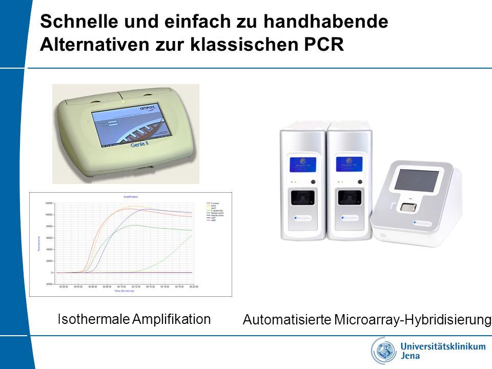 Schnelle und einfach zu handhabende Alternativen zur klassischen PCR Isothermale Amplifikation Automatisierte Microarray-Hybridisierung