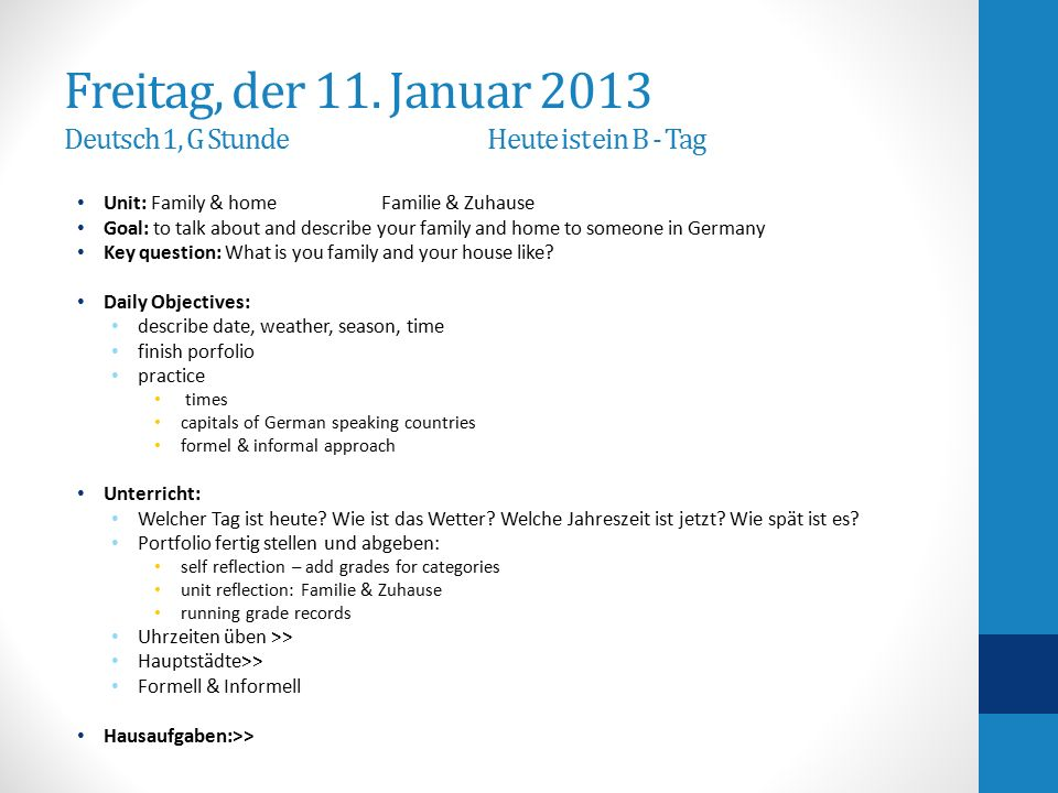 Freitag, der 11. Januar 2013 Deutsch 1, G StundeHeute ist ein B - Tag Unit: Family & home Familie & Zuhause Goal: to talk about and describe your fami