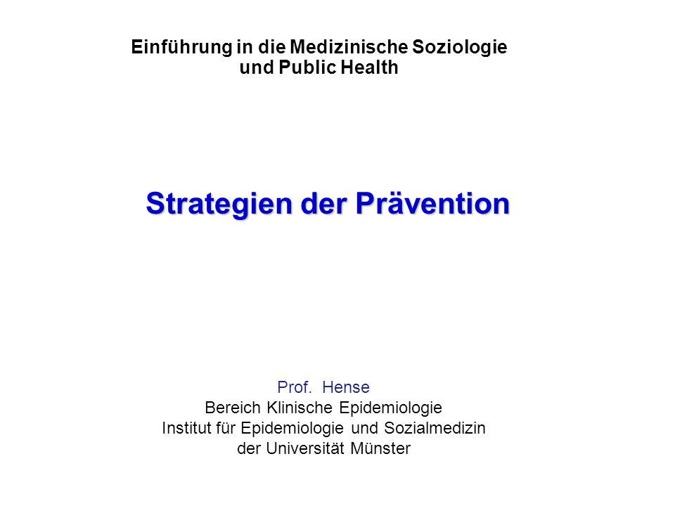 Strategien der Prävention Prof. Hense Bereich Klinische Epidemiologie Institut für Epidemiologie und Sozialmedizin der Universität Münster Einführung