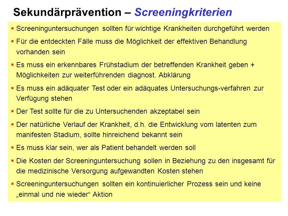 Sekundärprävention – Screeningkriterien  Screeninguntersuchungen sollten für wichtige Krankheiten durchgeführt werden  Für die entdeckten Fälle muss