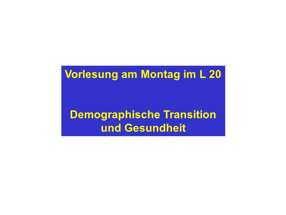 Vorlesung am Montag im L 20 Demographische Transition und Gesundheit