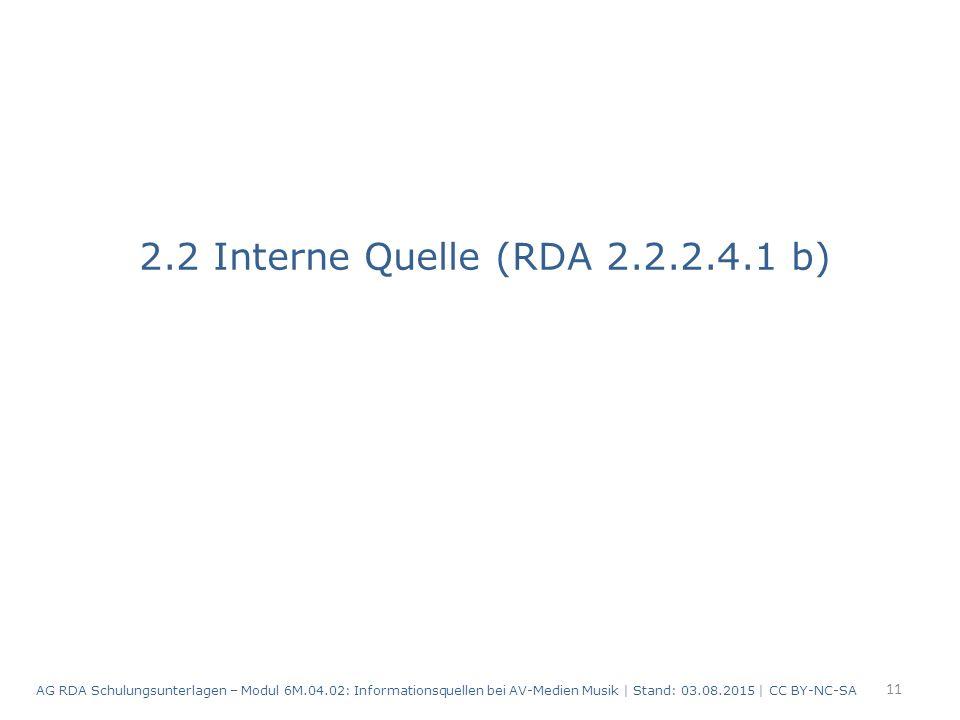 2.2 Interne Quelle (RDA 2.2.2.4.1 b) 11 AG RDA Schulungsunterlagen – Modul 6M.04.02: Informationsquellen bei AV-Medien Musik | Stand: 03.08.2015 | CC BY-NC-SA