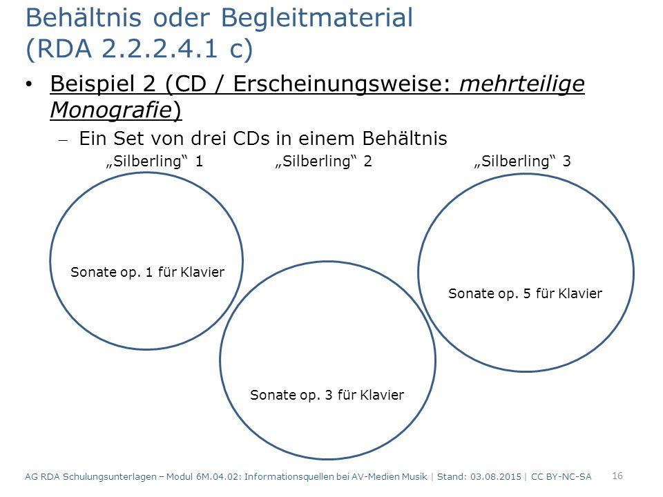 """Behältnis oder Begleitmaterial (RDA 2.2.2.4.1 c) Beispiel 2 (CD / Erscheinungsweise: mehrteilige Monografie) Ein Set von drei CDs in einem Behältnis """"Silberling 1 """"Silberling 2 """"Silberling 3 16 Sonate op."""