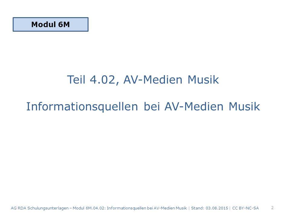 Teil 4.02, AV-Medien Musik Informationsquellen bei AV-Medien Musik Modul 6M 2 AG RDA Schulungsunterlagen – Modul 6M.04.02: Informationsquellen bei AV-Medien Musik | Stand: 03.08.2015 | CC BY-NC-SA