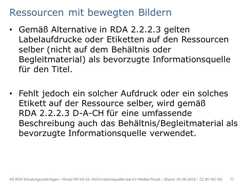 Ressourcen mit bewegten Bildern Gemäß Alternative in RDA 2.2.2.3 gelten Labelaufdrucke oder Etiketten auf den Ressourcen selber (nicht auf dem Behältnis oder Begleitmaterial) als bevorzugte Informationsquelle für den Titel.