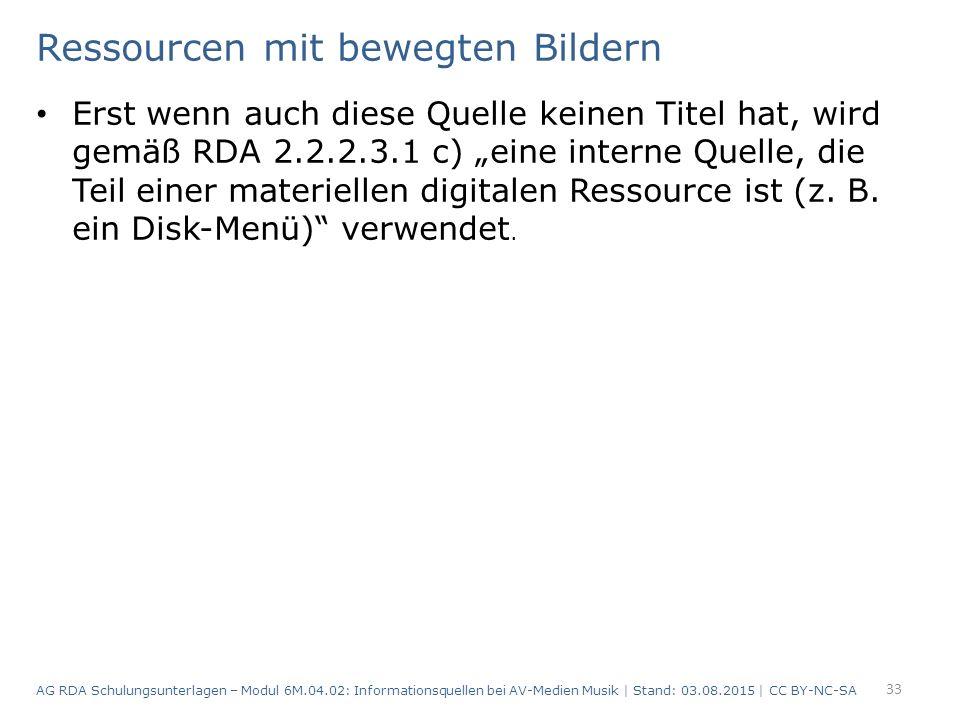 """Ressourcen mit bewegten Bildern Erst wenn auch diese Quelle keinen Titel hat, wird gemäß RDA 2.2.2.3.1 c) """"eine interne Quelle, die Teil einer materiellen digitalen Ressource ist (z."""