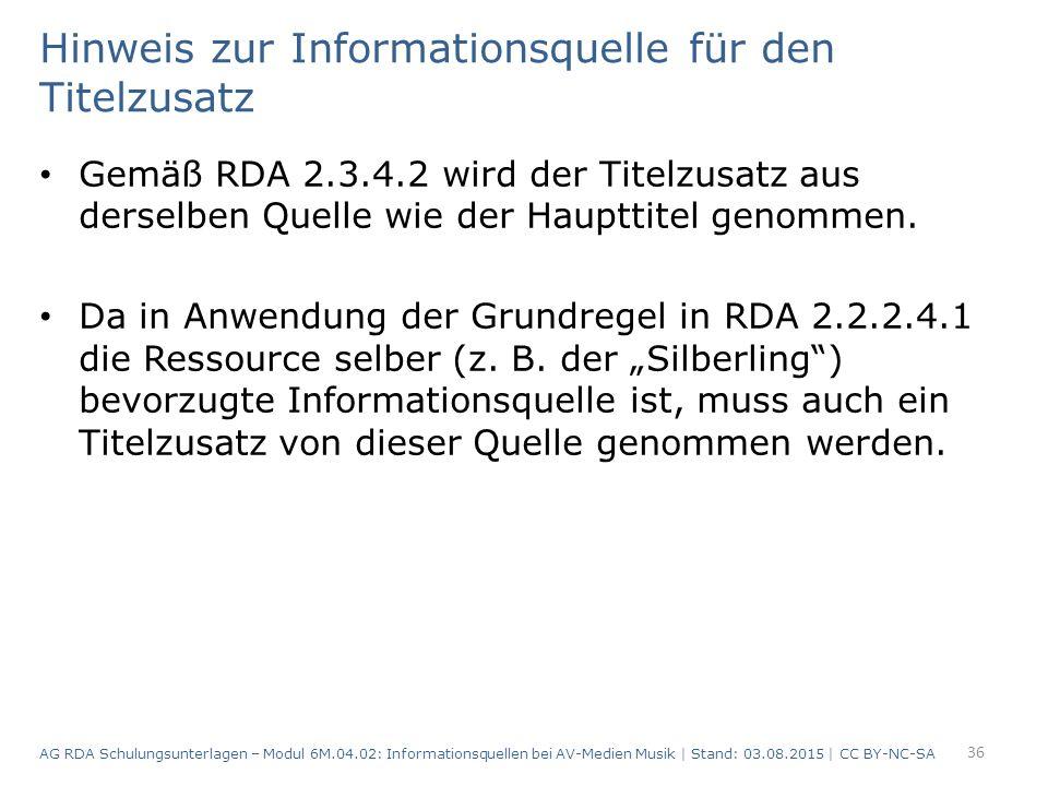 Hinweis zur Informationsquelle für den Titelzusatz Gemäß RDA 2.3.4.2 wird der Titelzusatz aus derselben Quelle wie der Haupttitel genommen.
