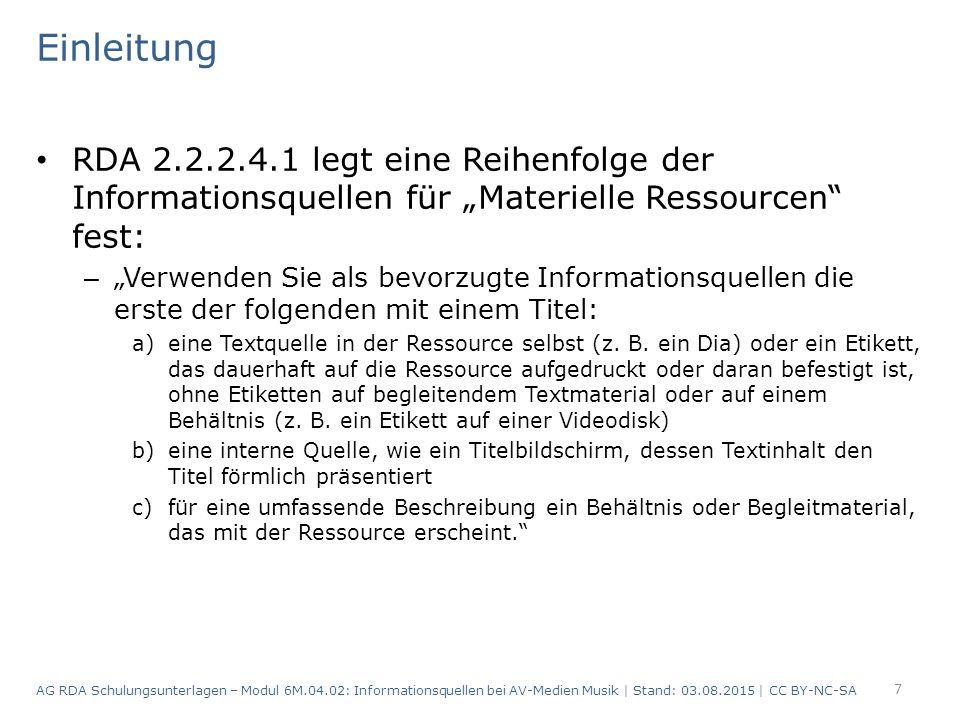 """Einleitung RDA 2.2.2.4.1 legt eine Reihenfolge der Informationsquellen für """"Materielle Ressourcen fest: – """"Verwenden Sie als bevorzugte Informationsquellen die erste der folgenden mit einem Titel: a)eine Textquelle in der Ressource selbst (z."""
