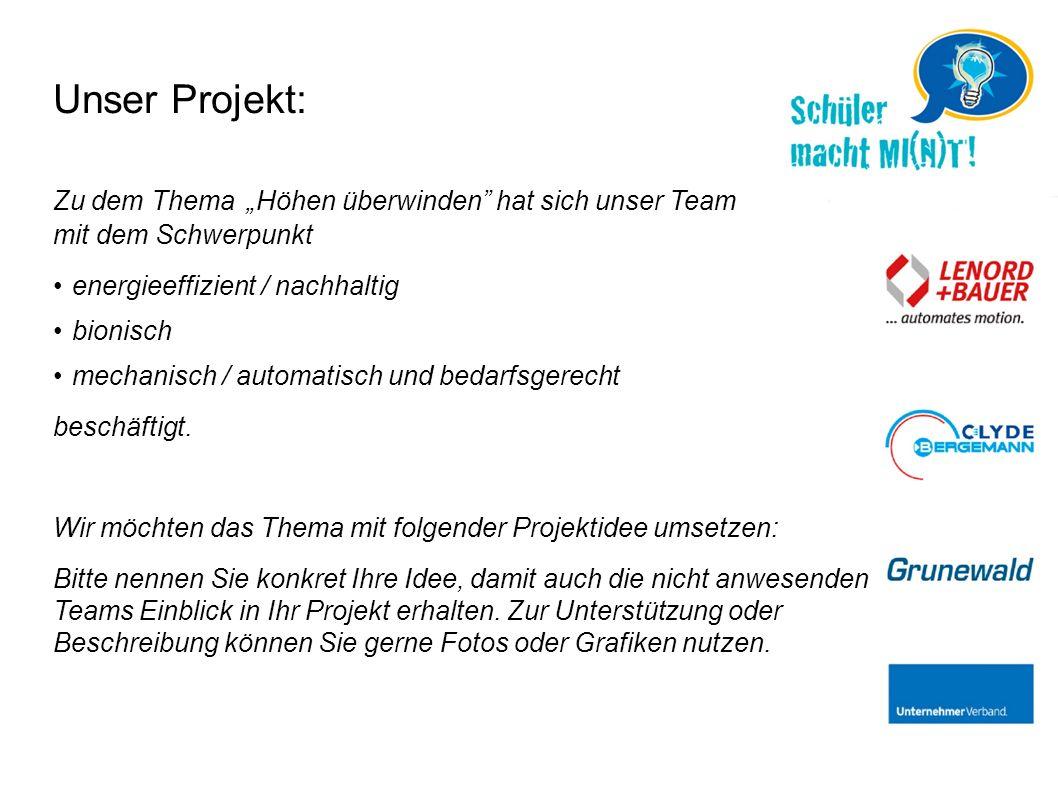 """Unser Projekt: Zu dem Thema"""" Höhen überwinden"""" hat sich unser Team mit dem Schwerpunkt energieeffizient / nachhaltig bionisch mechanisch / automatisch"""