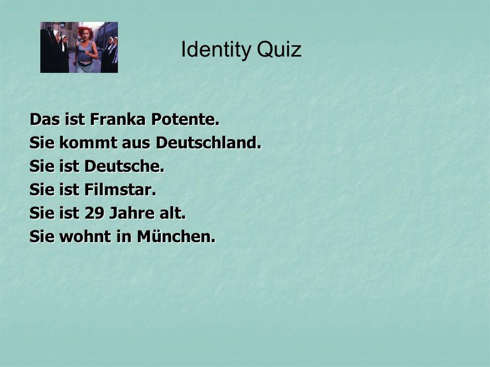 Das ist Franka Potente. Sie kommt aus Deutschland. Sie ist Deutsche. Sie ist Filmstar. Sie ist 29 Jahre alt. Sie wohnt in München. Identity Quiz