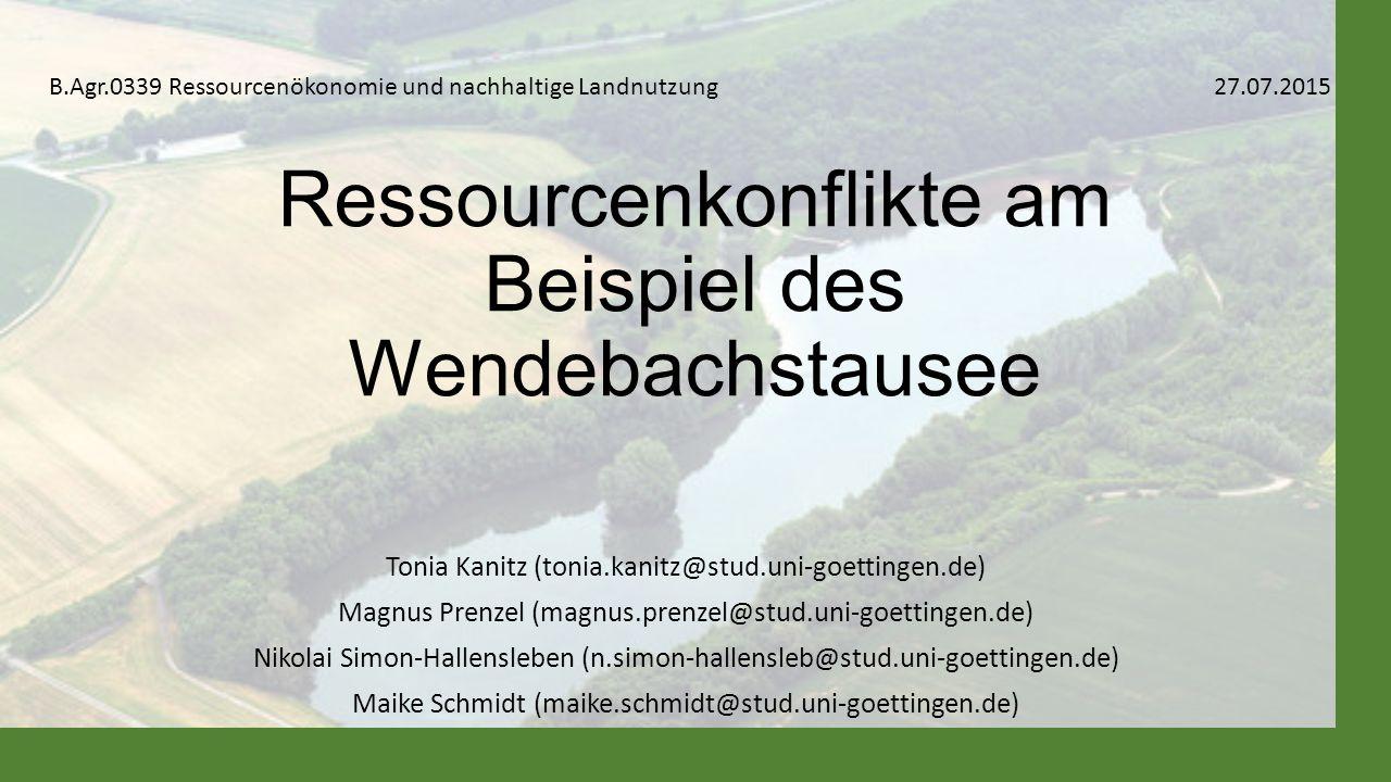 Ressourcenkonflikte am Beispiel des Wendebachstausee Tonia Kanitz (tonia.kanitz@stud.uni-goettingen.de) Magnus Prenzel (magnus.prenzel@stud.uni-goetti