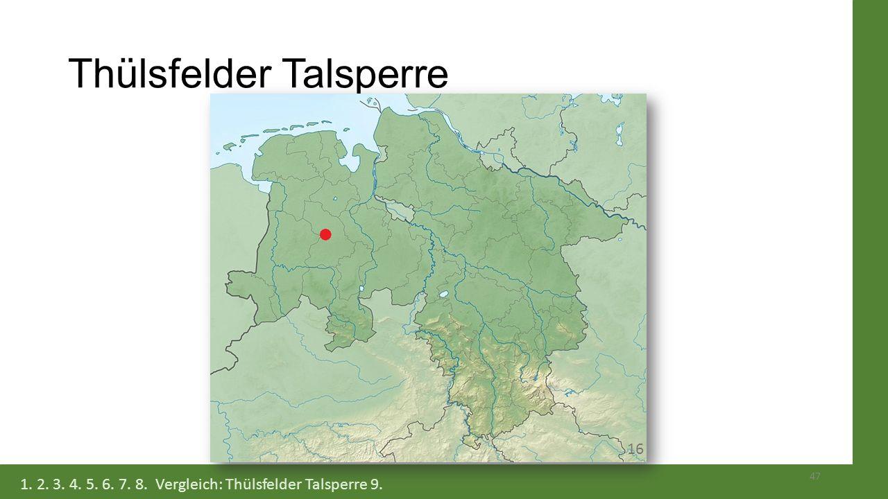 Thülsfelder Talsperre 47 1. 2. 3. 4. 5. 6. 7. 8. Vergleich: Thülsfelder Talsperre 9. 16