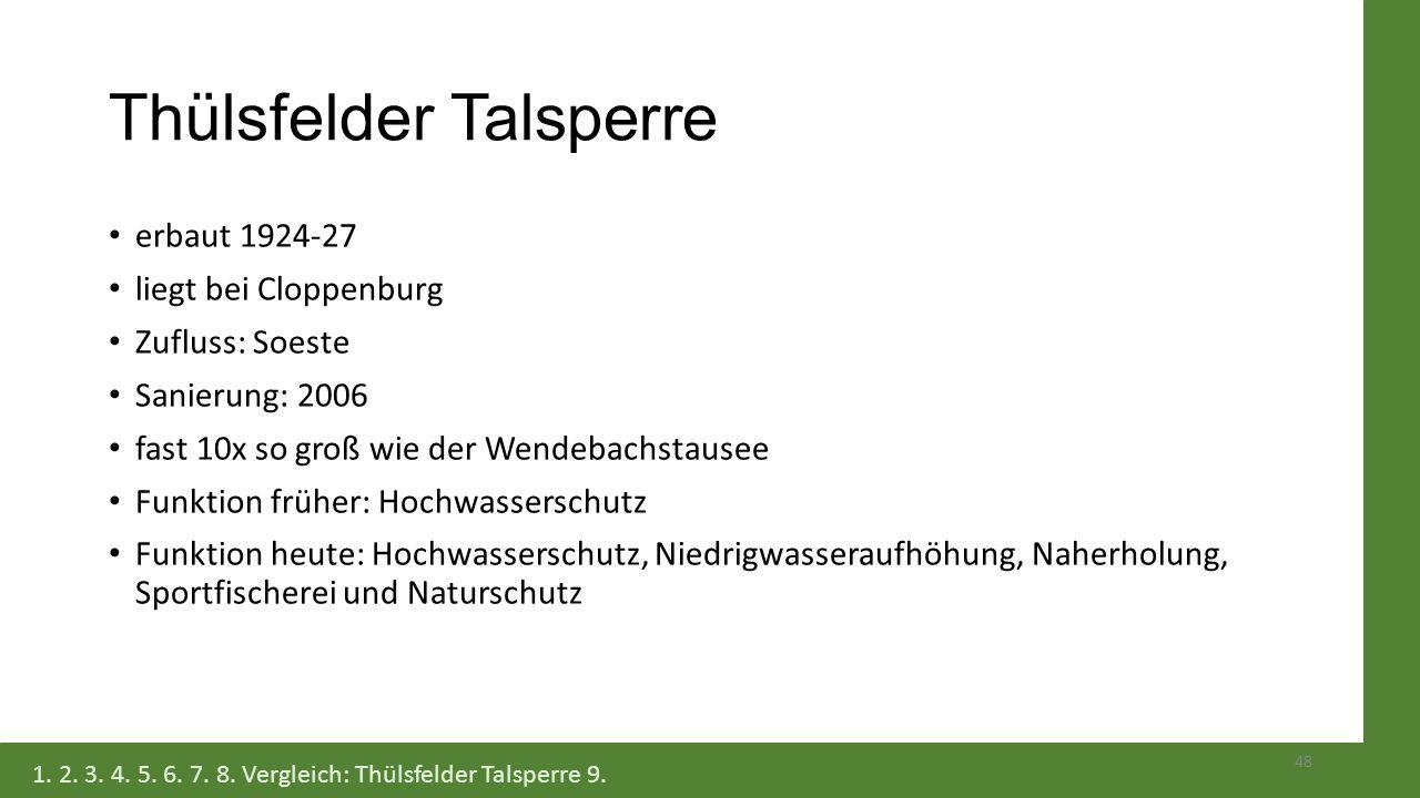 Thülsfelder Talsperre erbaut 1924-27 liegt bei Cloppenburg Zufluss: Soeste Sanierung: 2006 fast 10x so groß wie der Wendebachstausee Funktion früher:
