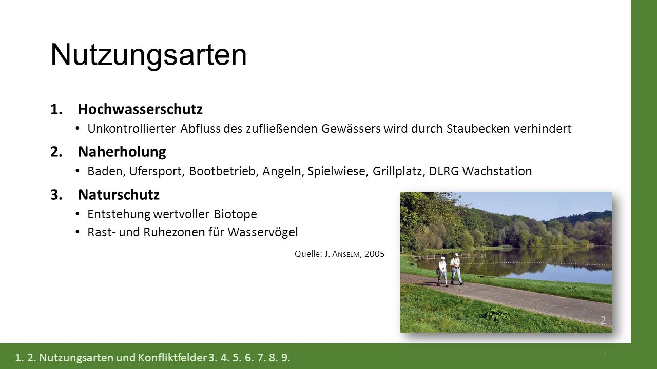 Nutzungsarten 1.Hochwasserschutz Unkontrollierter Abfluss des zufließenden Gewässers wird durch Staubecken verhindert 2.Naherholung Baden, Ufersport,