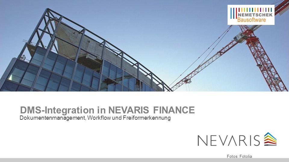 Effizient planen – Erfolgreich realisieren DMS-Integration in NEVARIS FINANCE Dokumentenmanagement, Workflow und Freiformerkennung Fotos: Fotolia