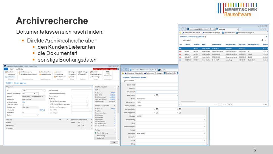 Archivrecherche Dokumente lassen sich rasch finden:  Direkte Archivrecherche über  den Kunden/Lieferanten  die Dokumentart  sonstige Buchungsdaten