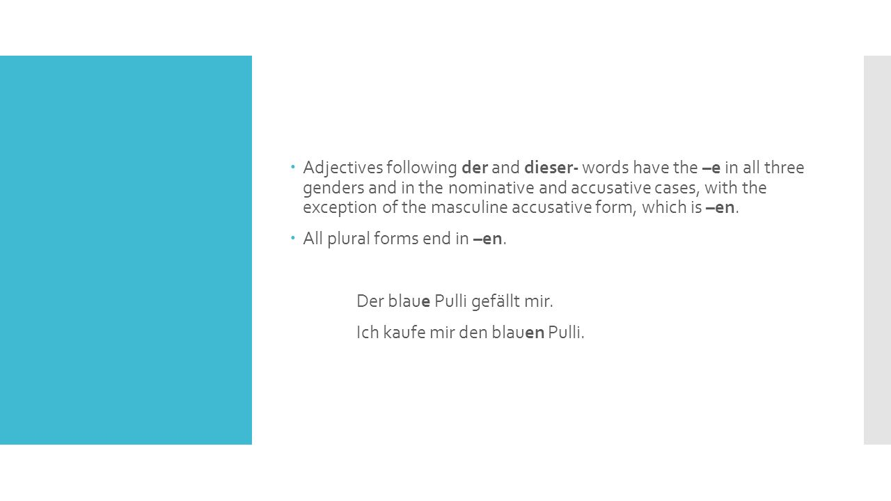  Adjectives following ein-words, as well as unpreceded adjectives, must show gender with masculine and neuter nouns.