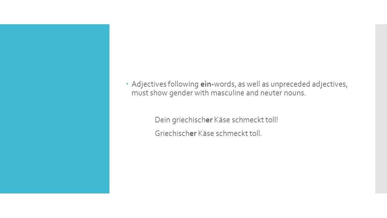  In the plural, adjectives following der and ein- words have the ending –en, unpreceded adjectives have the ending –e.