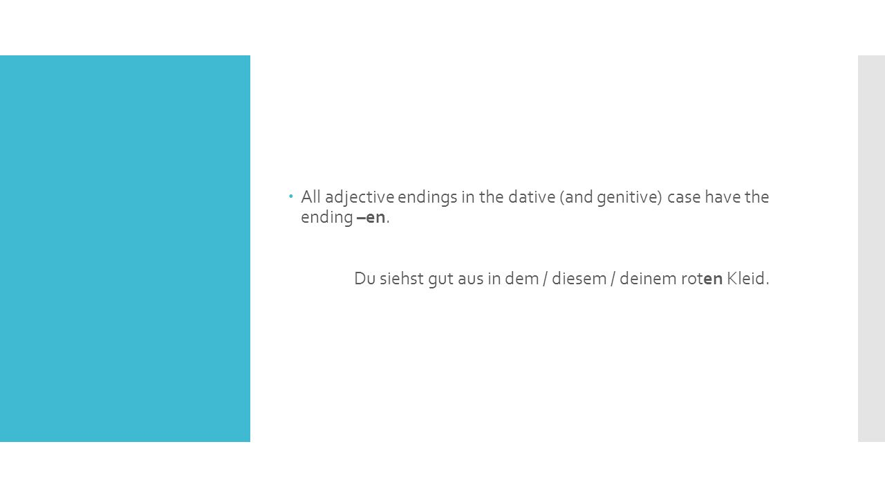  All adjective endings in the dative (and genitive) case have the ending –en.