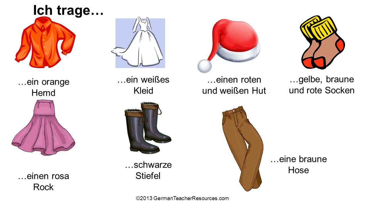 ©2013 GermanTeacherResources.com …ein orange Hemd …ein weißes Kleid …einen roten und weißen Hut …einen rosa Rock …schwarze Stiefel …eine braune Hose …