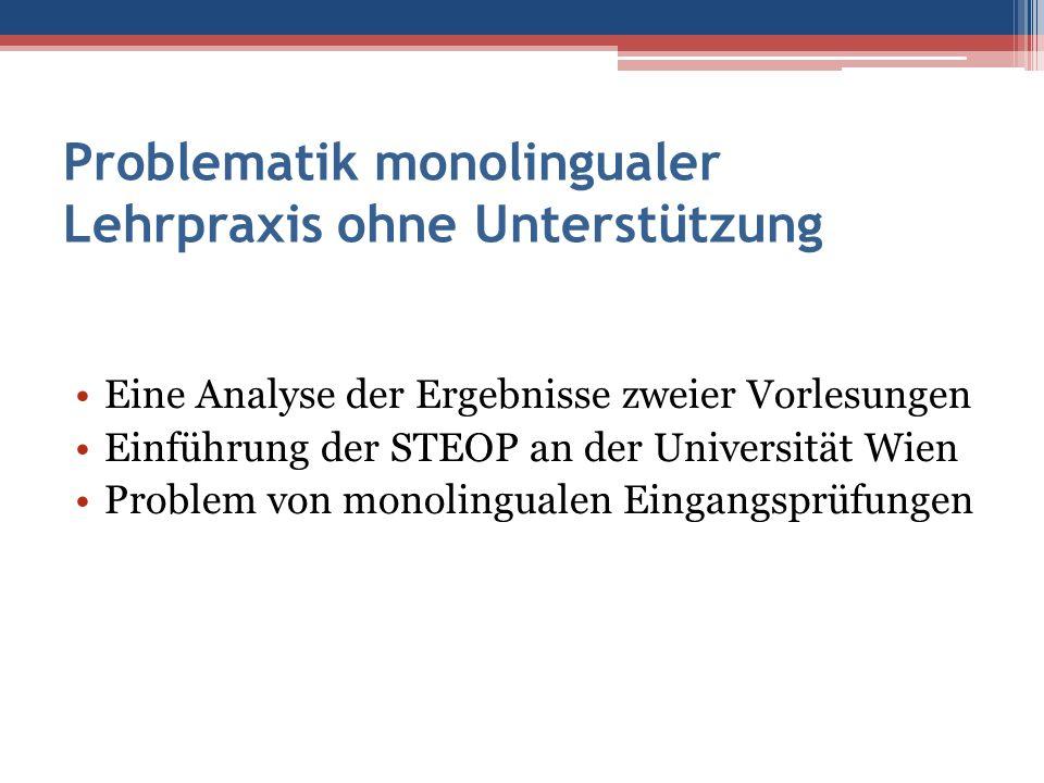 Problematik monolingualer Lehrpraxis ohne Unterstützung Eine Analyse der Ergebnisse zweier Vorlesungen Einführung der STEOP an der Universität Wien Pr