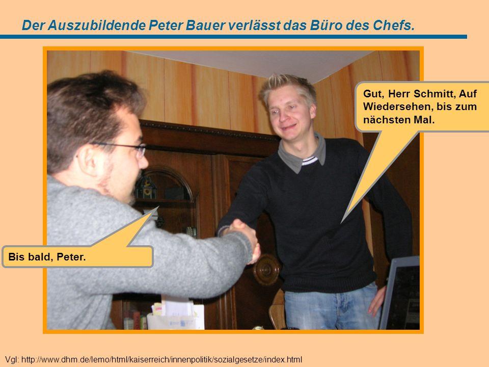 Angebot (=Antrag) Der Auszubildende Peter Bauer verlässt das Büro des Chefs.