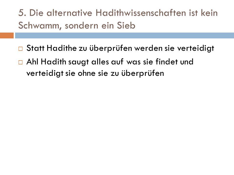 5. Die alternative Hadithwissenschaften ist kein Schwamm, sondern ein Sieb  Statt Hadithe zu überprüfen werden sie verteidigt  Ahl Hadith saugt alle