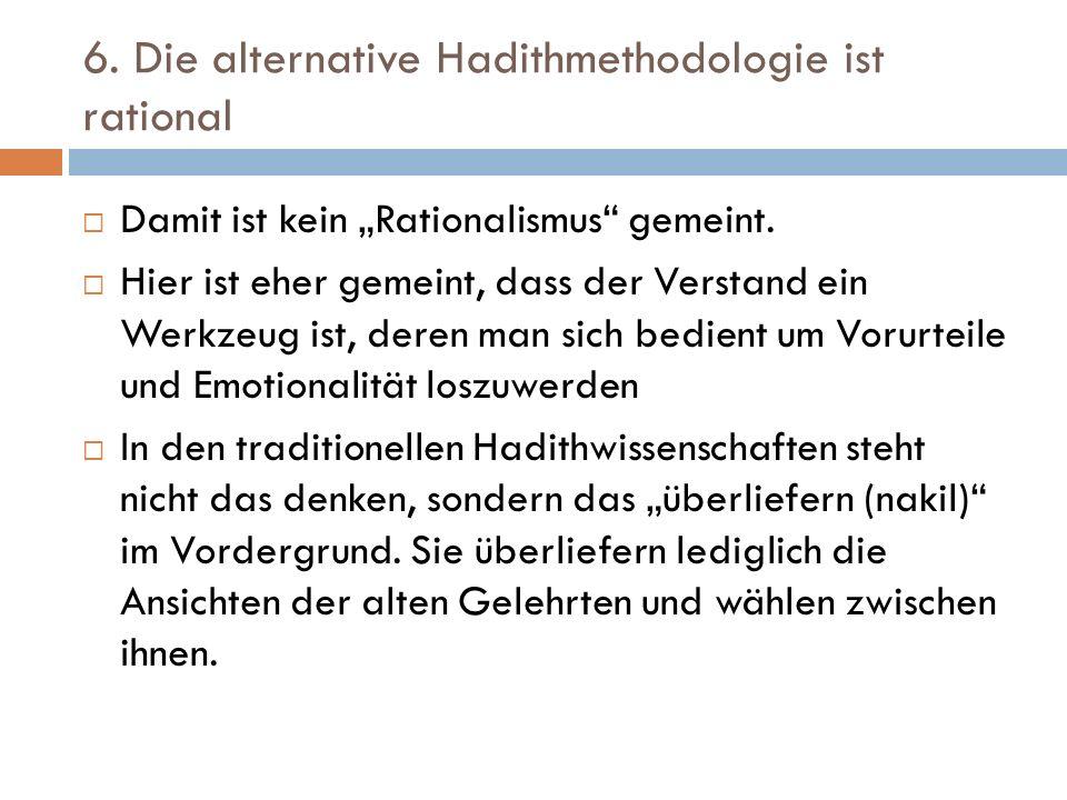 """6. Die alternative Hadithmethodologie ist rational  Damit ist kein """"Rationalismus"""" gemeint.  Hier ist eher gemeint, dass der Verstand ein Werkzeug i"""