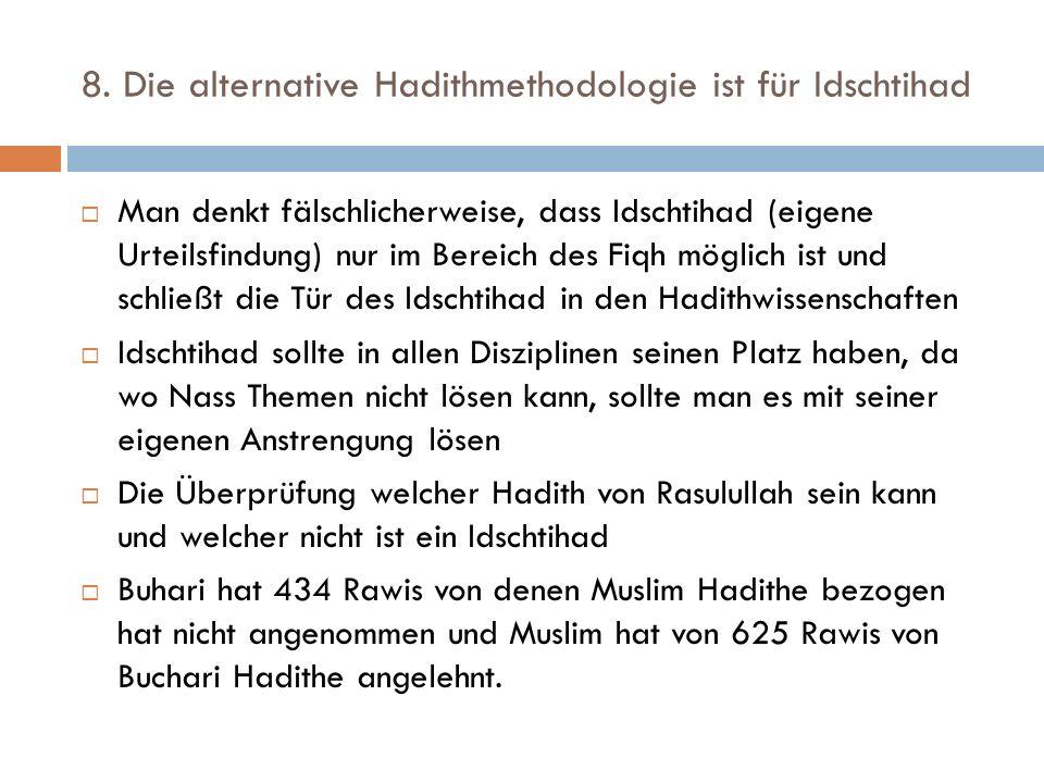8. Die alternative Hadithmethodologie ist für Idschtihad  Man denkt fälschlicherweise, dass Idschtihad (eigene Urteilsfindung) nur im Bereich des Fiq