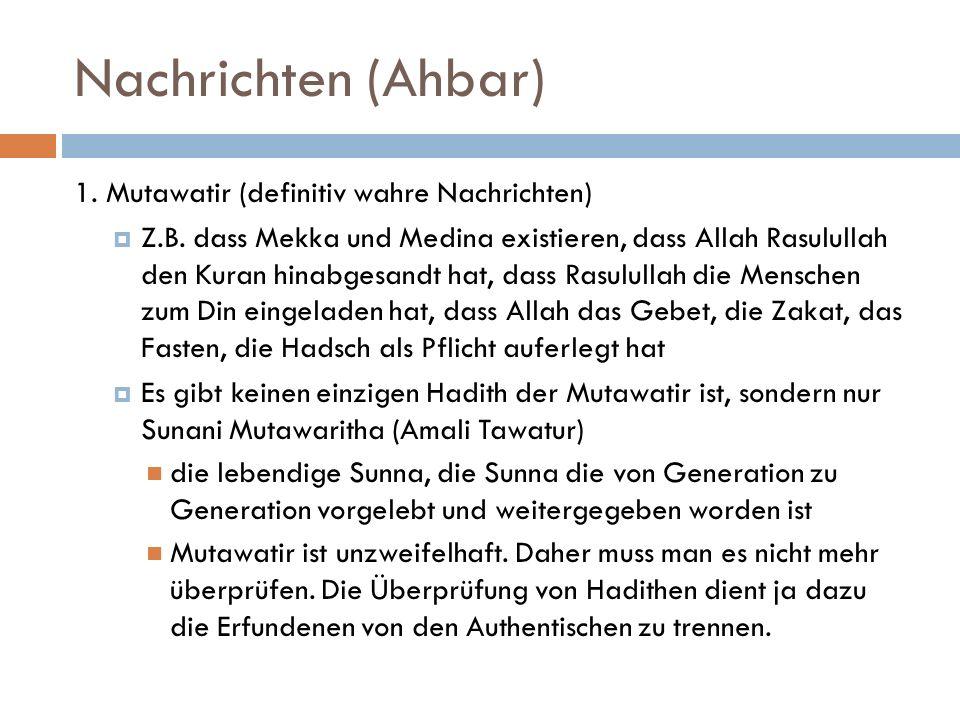 Nachrichten (Ahbar) 1. Mutawatir (definitiv wahre Nachrichten)  Z.B. dass Mekka und Medina existieren, dass Allah Rasulullah den Kuran hinabgesandt h