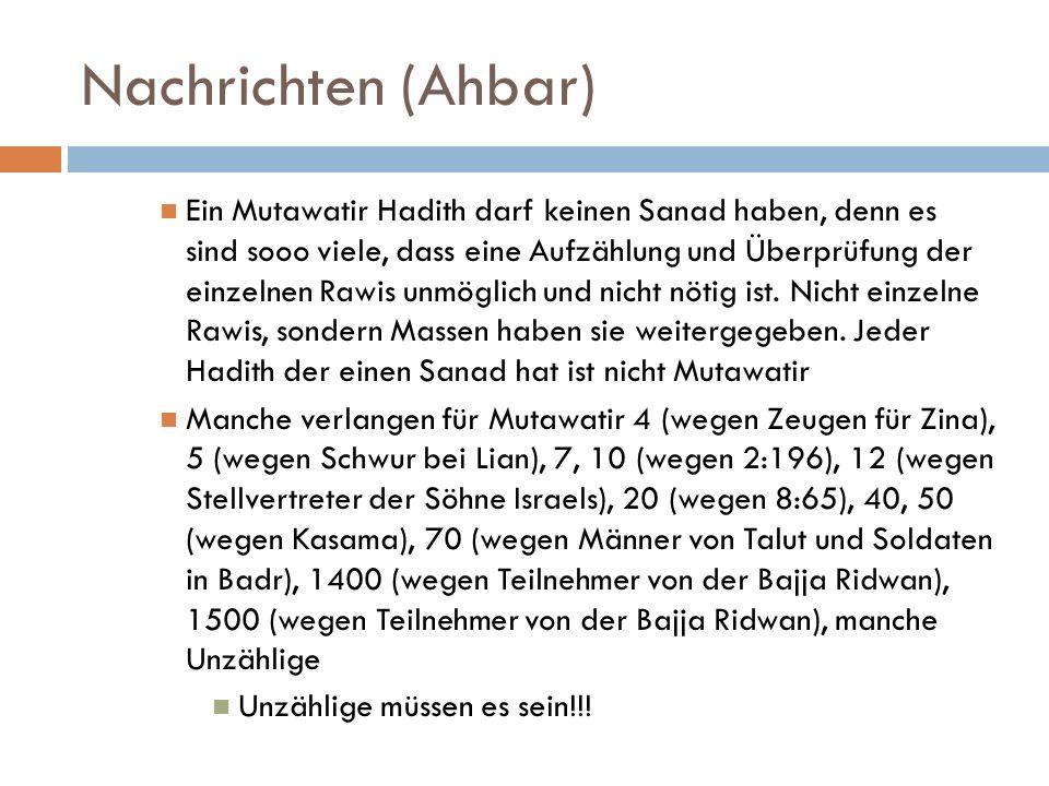 Nachrichten (Ahbar) Ein Mutawatir Hadith darf keinen Sanad haben, denn es sind sooo viele, dass eine Aufzählung und Überprüfung der einzelnen Rawis un