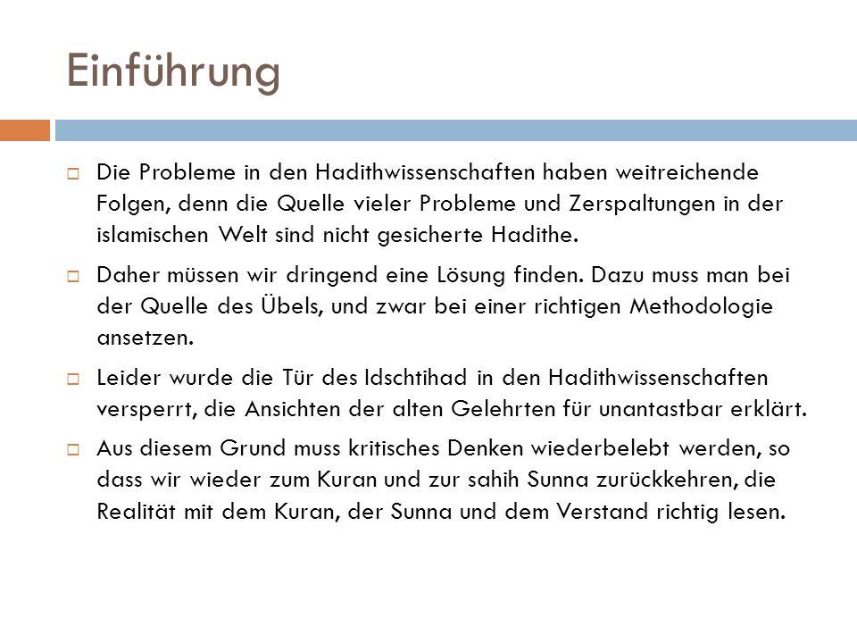 Einführung  Die Probleme in den Hadithwissenschaften haben weitreichende Folgen, denn die Quelle vieler Probleme und Zerspaltungen in der islamischen Welt sind nicht gesicherte Hadithe.