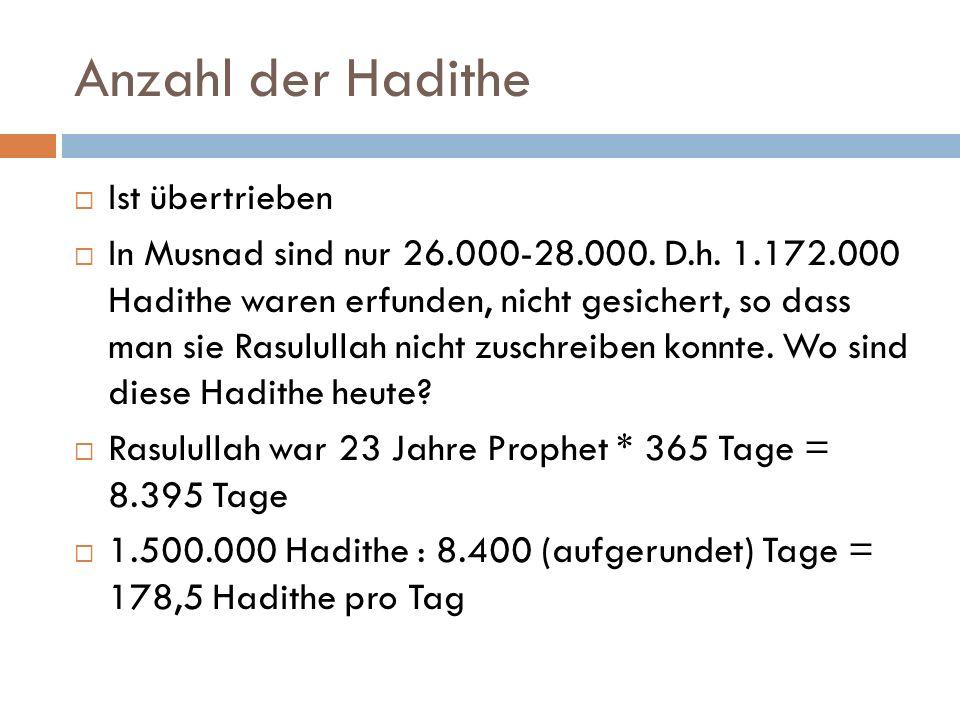 Anzahl der Hadithe  Ist übertrieben  In Musnad sind nur 26.000-28.000. D.h. 1.172.000 Hadithe waren erfunden, nicht gesichert, so dass man sie Rasul