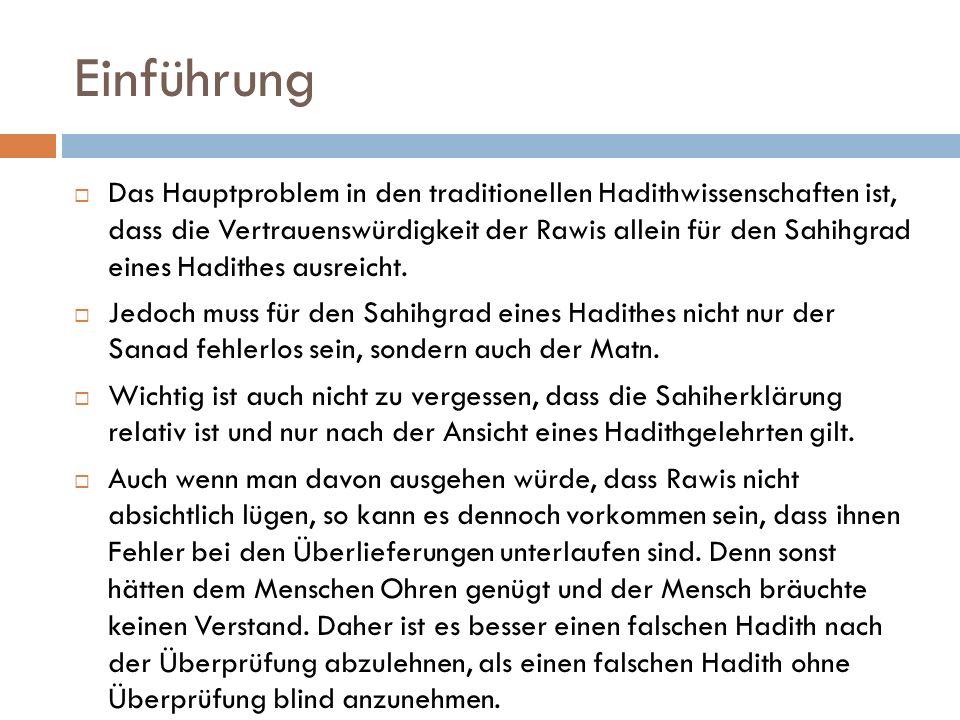 Einführung  Das Hauptproblem in den traditionellen Hadithwissenschaften ist, dass die Vertrauenswürdigkeit der Rawis allein für den Sahihgrad eines H