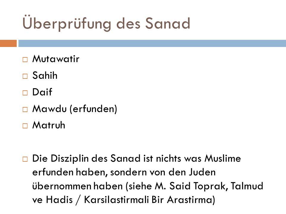 Überprüfung des Sanad  Mutawatir  Sahih  Daif  Mawdu (erfunden)  Matruh  Die Disziplin des Sanad ist nichts was Muslime erfunden haben, sondern von den Juden übernommen haben (siehe M.