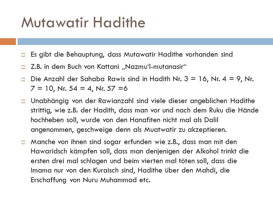 """Mutawatir Hadithe  Es gibt die Behauptung, dass Mutawatir Hadithe vorhanden sind  Z.B. in dem Buch von Kattani """"Nazmu'l-mutanasir""""  Die Anzahl der"""