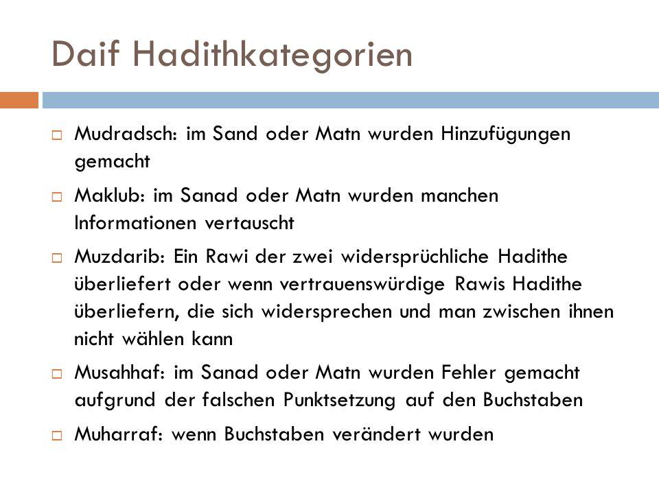 Daif Hadithkategorien  Mudradsch: im Sand oder Matn wurden Hinzufügungen gemacht  Maklub: im Sanad oder Matn wurden manchen Informationen vertauscht