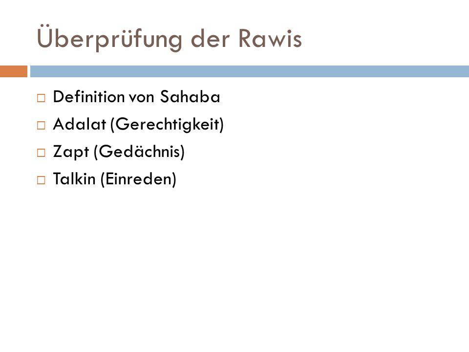 Überprüfung der Rawis  Definition von Sahaba  Adalat (Gerechtigkeit)  Zapt (Gedächnis)  Talkin (Einreden)